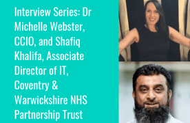 Interview Series: Dr Michelle Webster, CCIO, and Shafiq Khalifa, Associate Director of IT, Coventry & Warwickshire NHS Partnership Trust