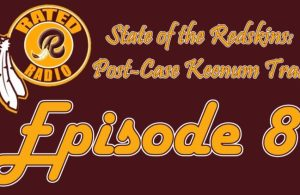 Rated R Radio: Episode 8 - Current State of The Redskins: Post-Case Keenum Trade