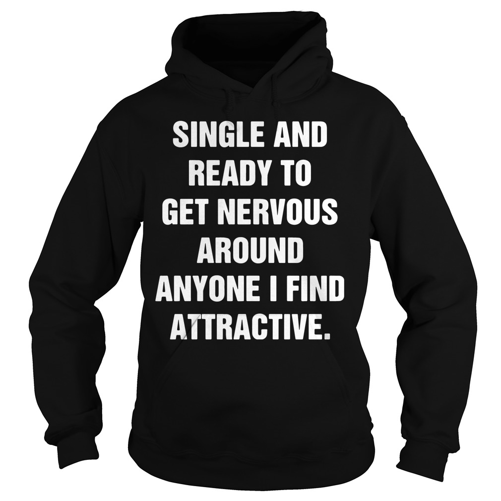 Single and ready to get nervous around anyone I find attractive Hoodie
