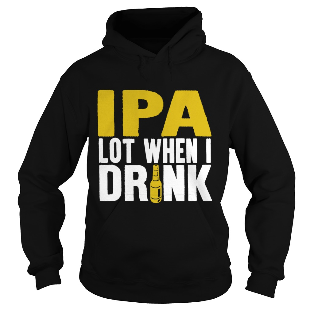 Ipa lot when I drink Hoodie