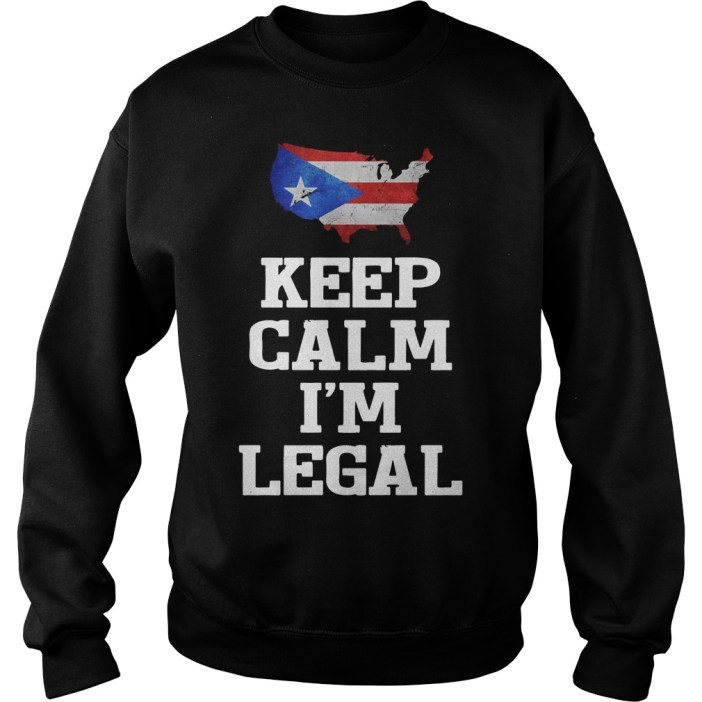 Keep calm I'm Legal Puerto Rico Flag Sweater
