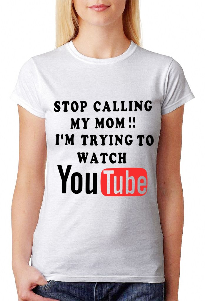 Stop calling my mom I'm trying to watch Youtube shirt