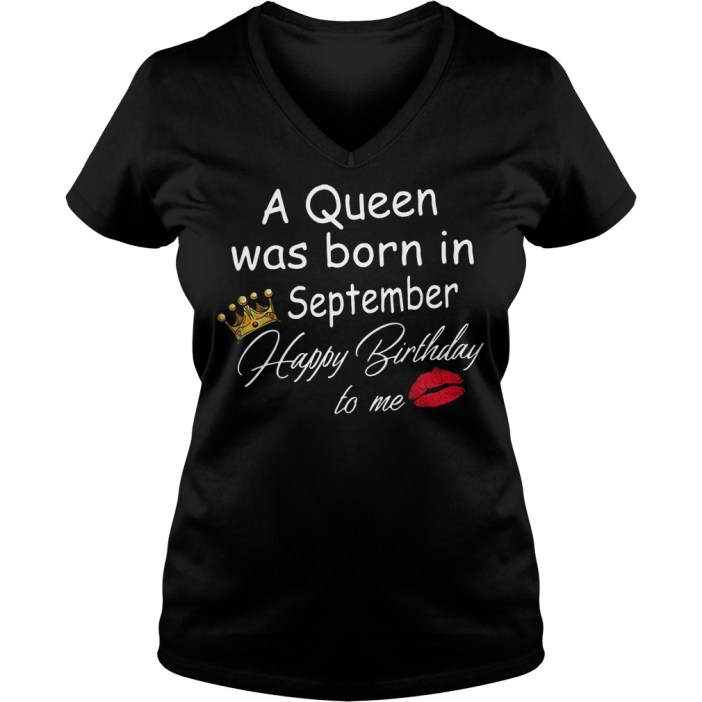 A Queen was born in September Happy Birthday to me V-neck T-shirt