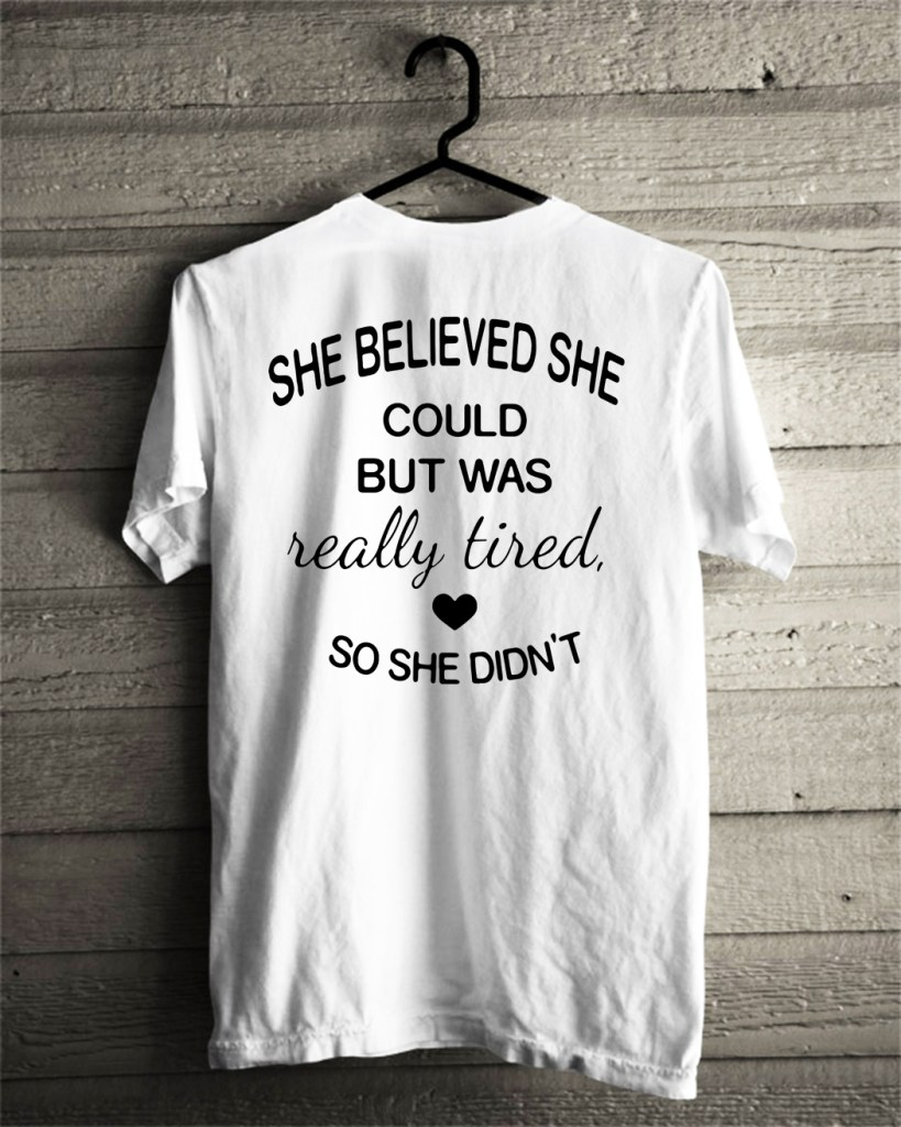 She believed she could but was really tired so she didn't shirt