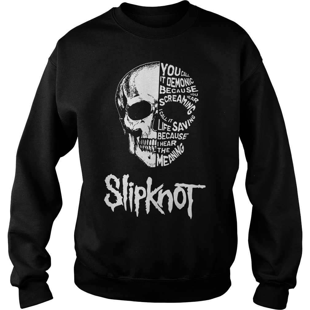 Slipknot Skull you call it demonic because you hear screaming Sweater
