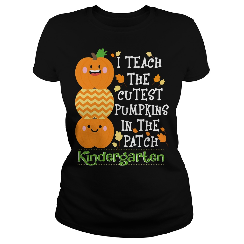 I teach the cutest pumpkins in the patch kindergarten Ladies tee