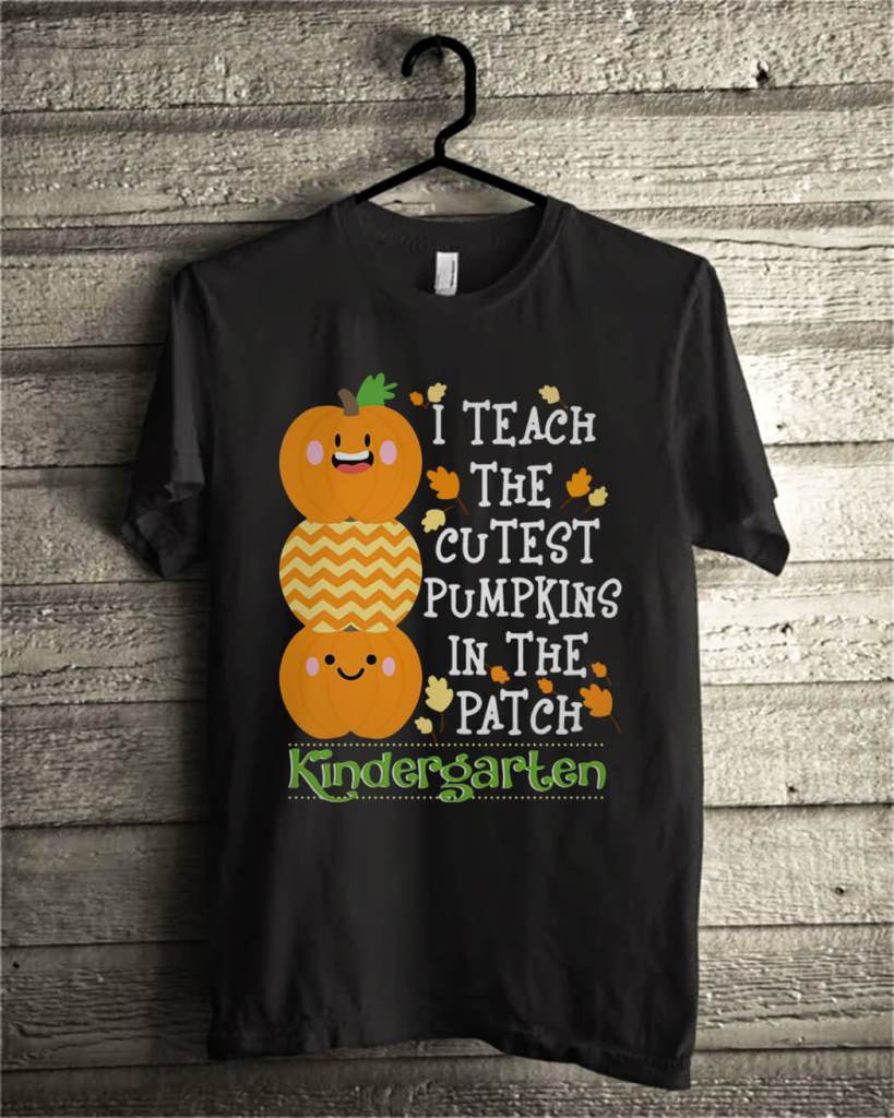 I teach the cutest pumpkins in the patch kindergarten shirt