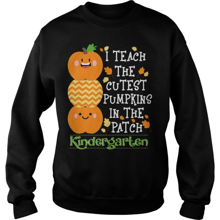 I teach the cutest pumpkins in the patch kindergarten Sweater