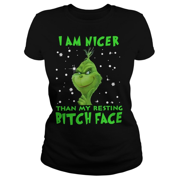Grinch I am nicer than my resting bitch face Ladies tee