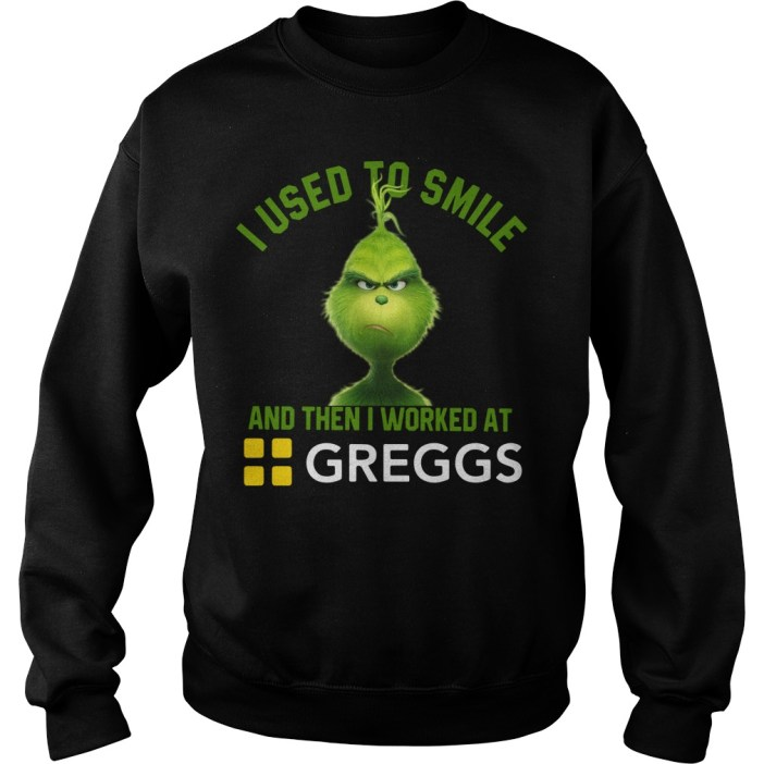 Grinch I used to smile and then I worked at Greggs Sweater