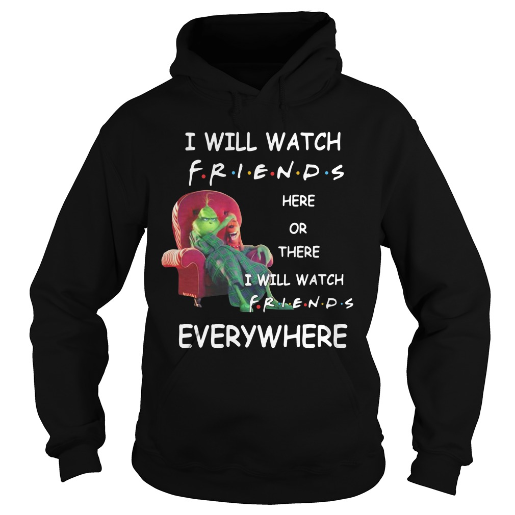 Grinch I will watch friends here or there I will watch friends Hoodie