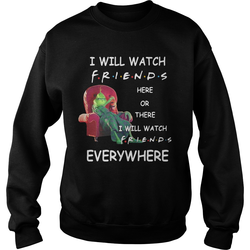 Grinch I will watch friends here or there I will watch friends Sweater