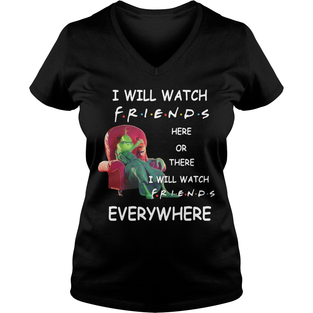 Grinch I will watch friends here or there I will watch friends V-neck t-shirt