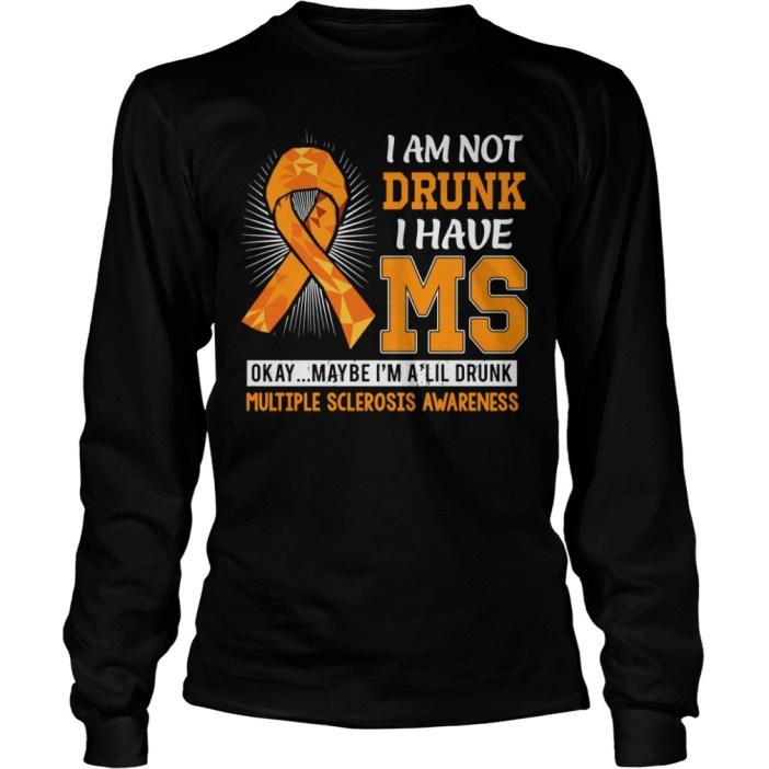 I am not drunk I have MS okay maybe I'm a lil drunk multiple sclerosis awareness Longsleeve Tee