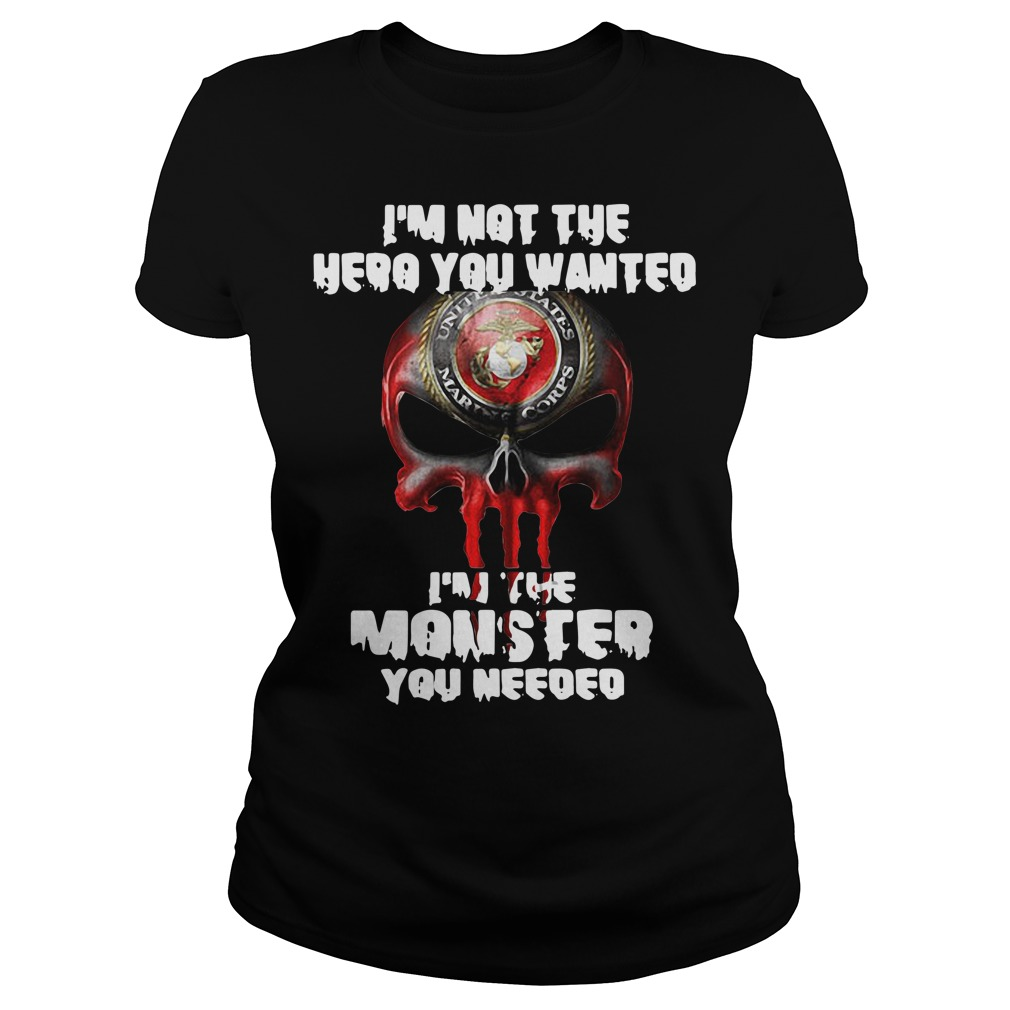 I'm not the hero you wanted I'm the monster you needed Ladies tee
