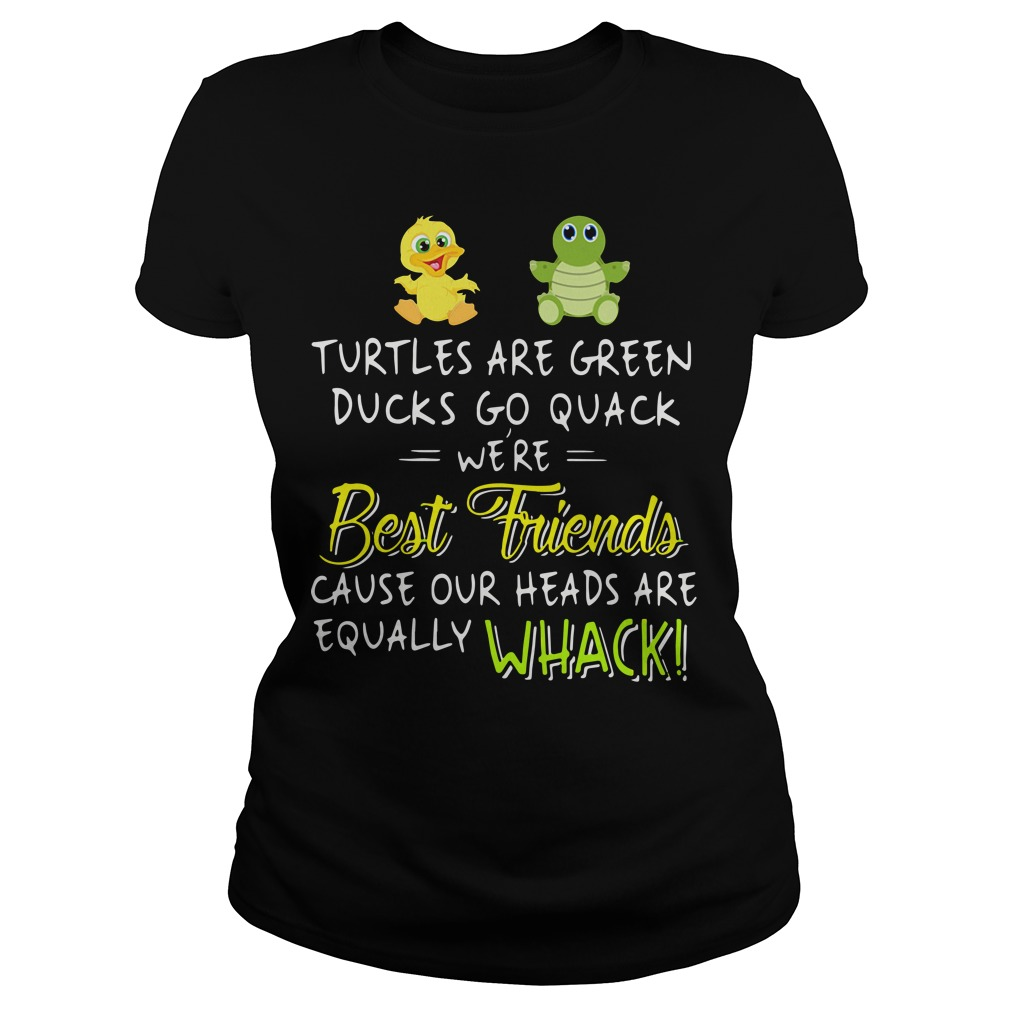 Official Turtles are green ducks go quack we're best friends because Ladies tee