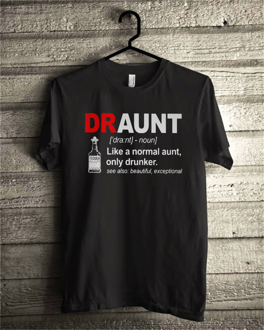 Tequila Draunt like a normal aunt only drunker shirt