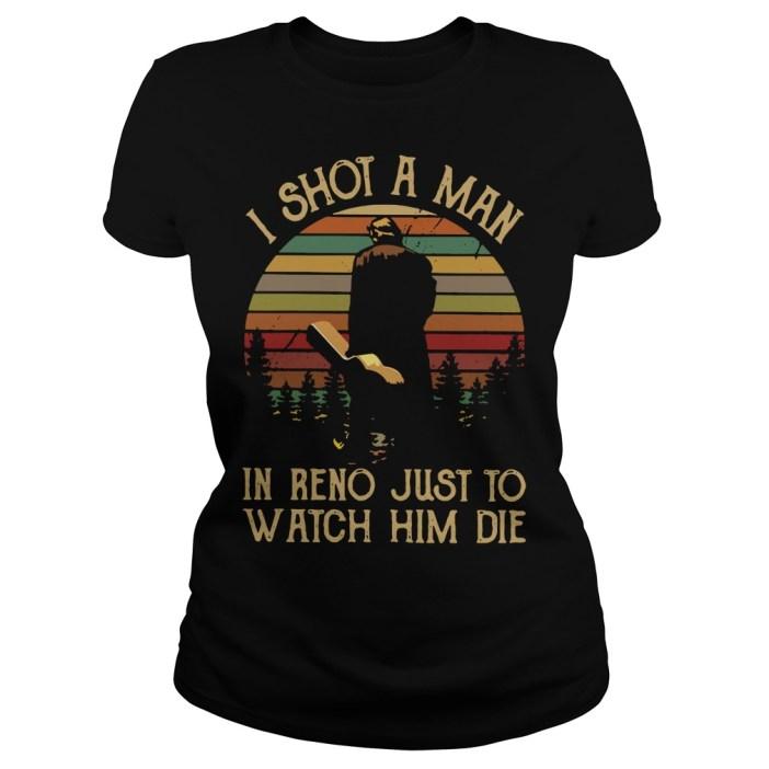 Vintage I shot a man in reno just to watch him die Ladies tee