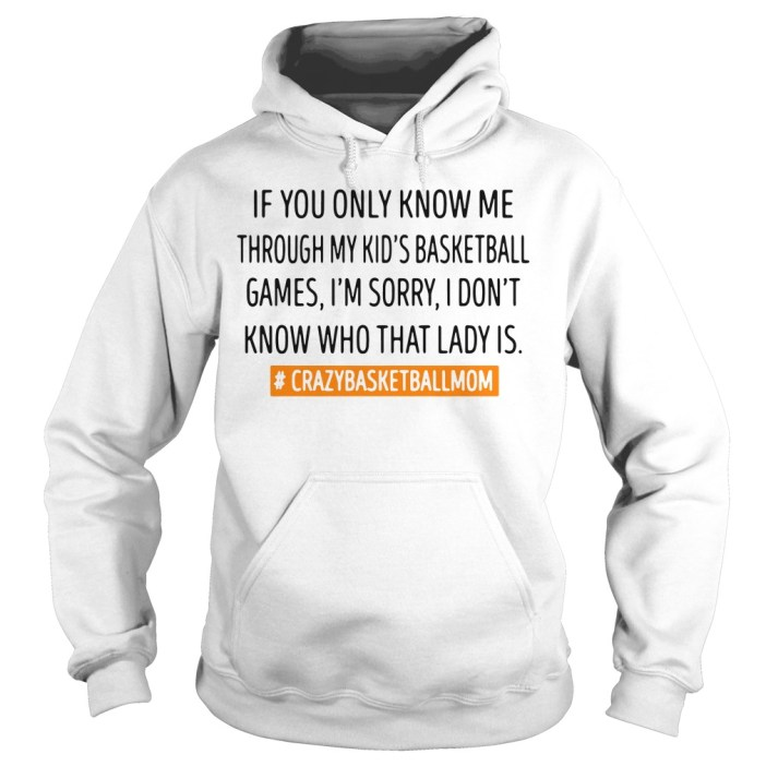 If you only know me through my kids basketball games I'm sorry hoodie