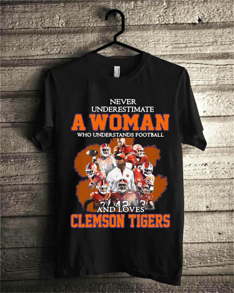 Never underestimate awoman who understands football and loves Clemson Tigers shirt