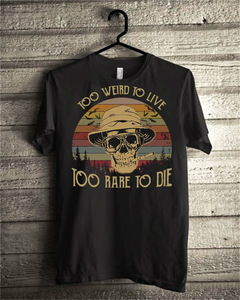 Too weird to live too rare to die skull vintage shirt