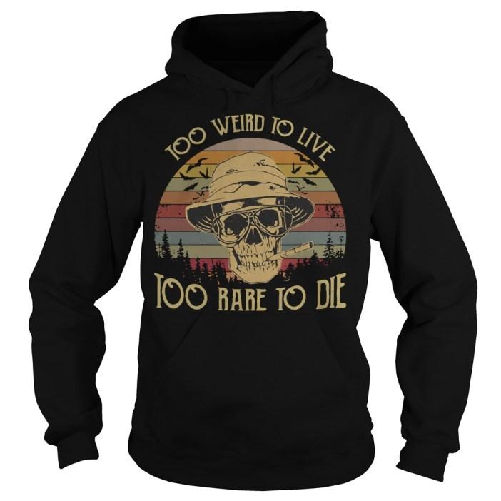 Too weird to live too rare to die skull vintage hoodie