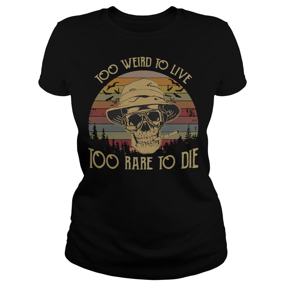 Too weird to live too rare to die skull vintage ladies tee