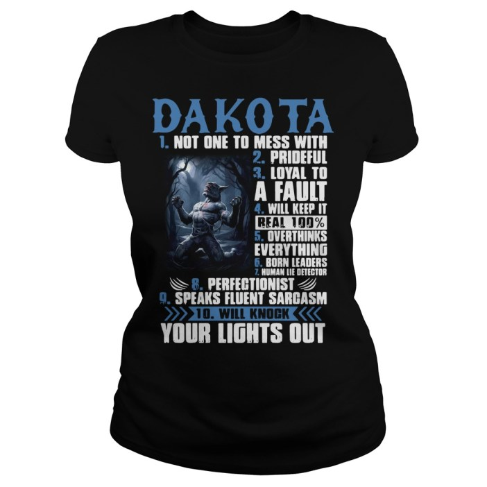 Dakota not one to mess with prideful loyal to a fault will keep it Ladies tee