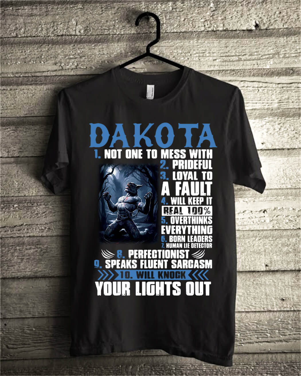 Dakota not one to mess with prideful loyal to a fault will keep it shirt