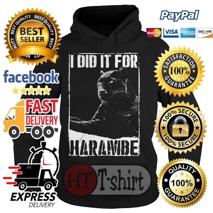 Black Panther I did it for harambe Hoodie