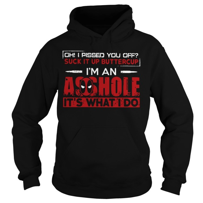 Deadpool Oh I pissed you off suck it up buttercup I'm an asshole Hoodie