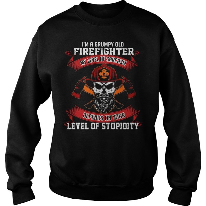 I'm a grumpy old firefighter my level of sarcasm depends on your level of stupidity Sweater