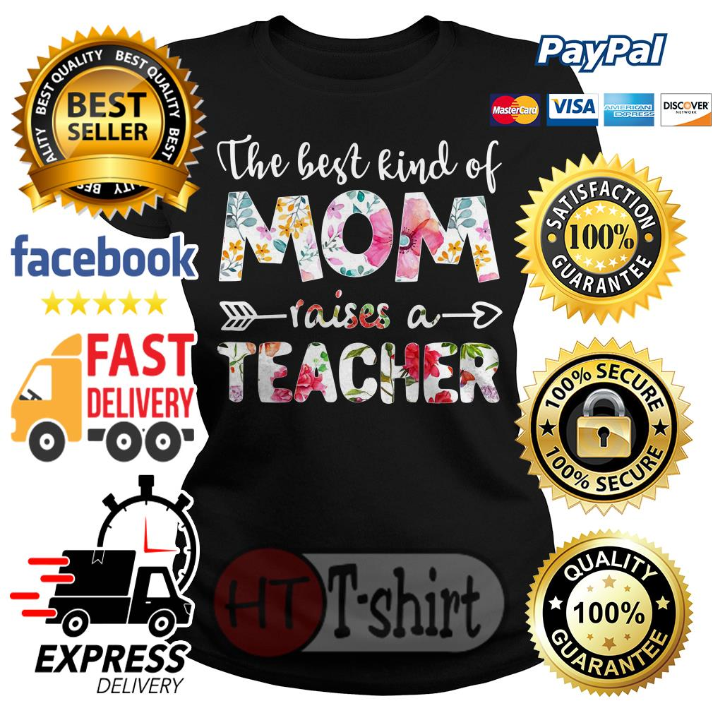 The best kind of mom raises a teacher flower Ladies tee