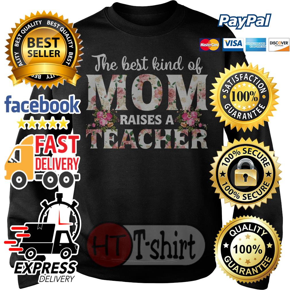The best kind of mom raises a teacher Sweater