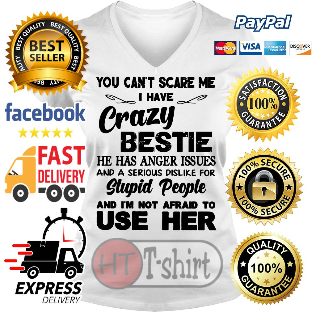 You can't scare me I have a crazy bestie she has anger issues V-neck t-shirt