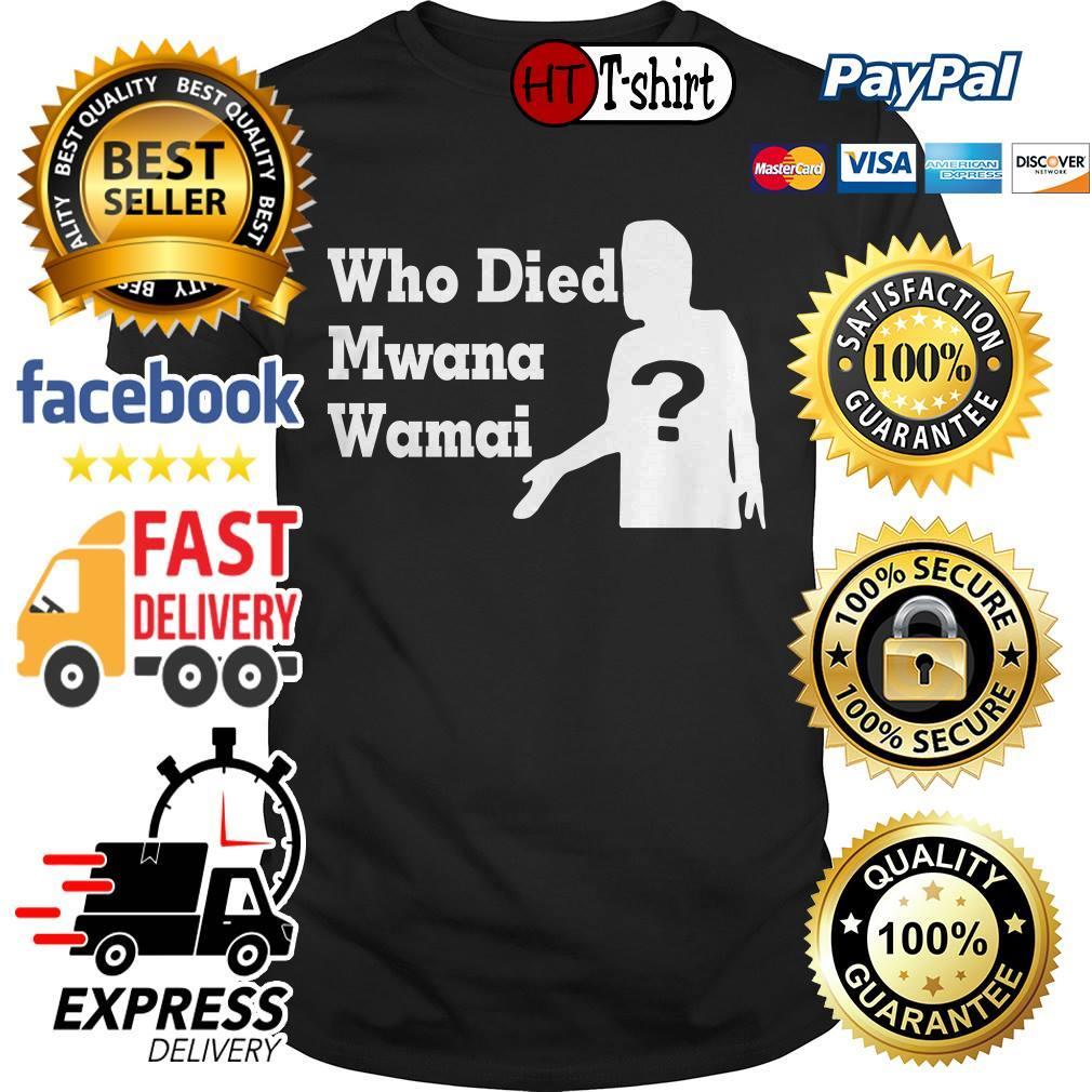 Who died Mwana Wamai shirt