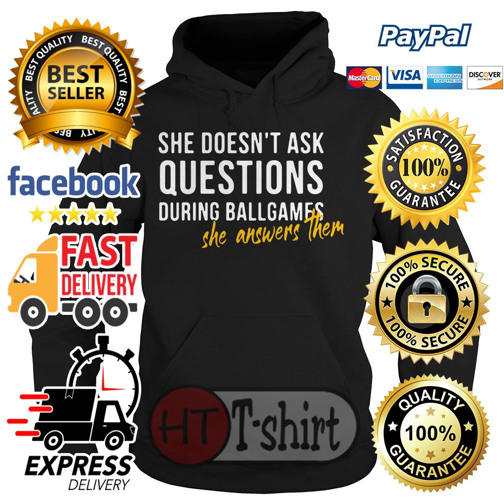She doesn't ask questions during ballgames she answers them Hoodie