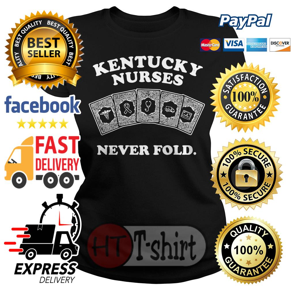 Kentucky nurses never fold Ladies tee