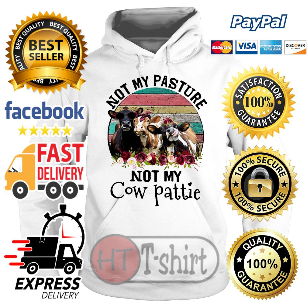 Not My Pasture Not My Cow Pattie Vintage Hoodie