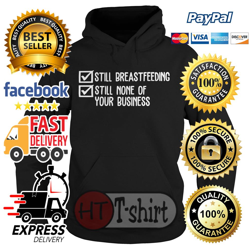 Official Still breastfeeding still none of your business Hoodie