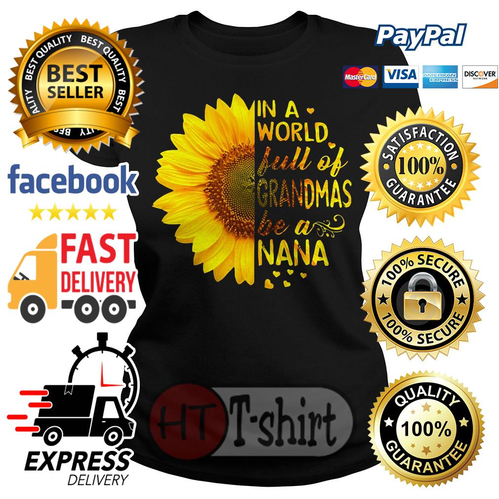 Sunflower In a world full of grandmas be a Nana Ladies tee