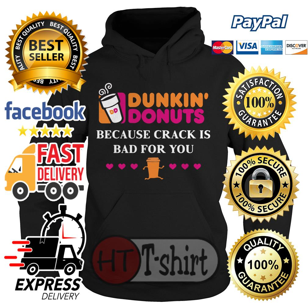 Dunkin' Donuts because crank is bad for you shirt