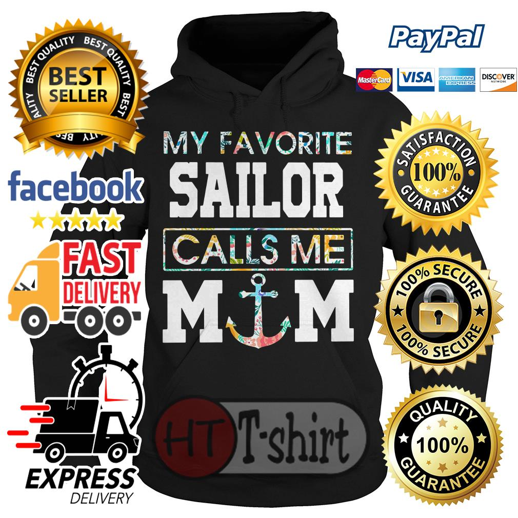 The Trick That Will Keep Your Favorite Flower Alive And: Flower My Favorite Sailor Calls Me Mom Shirt, Hoodie