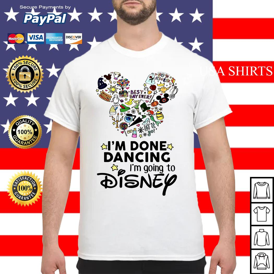 I'm done dancing I'm going to Disney shirt