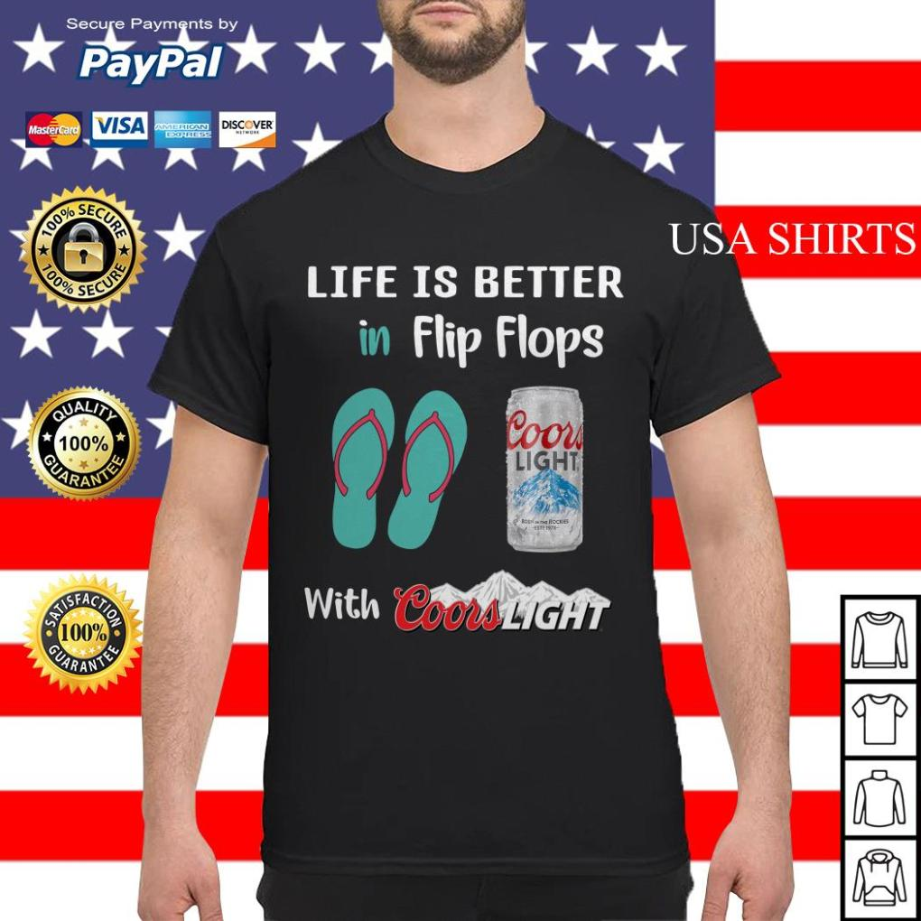 Life is better in flip flops with coors light shirt