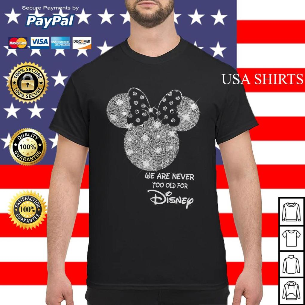 Mickey We are never too old for Disney shirt