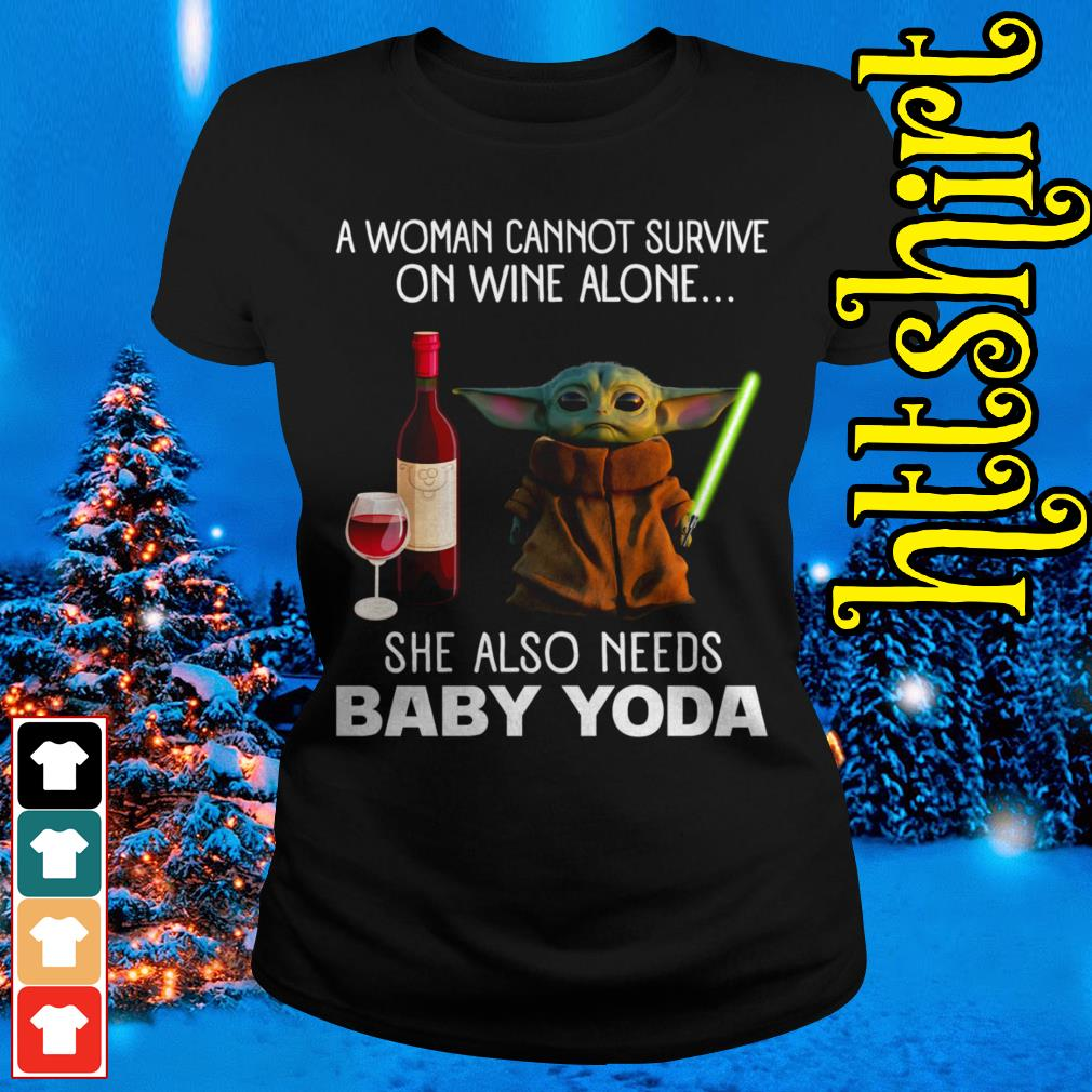 A woman cannot survive on wine alone she also needs baby Yoda Ladies tee