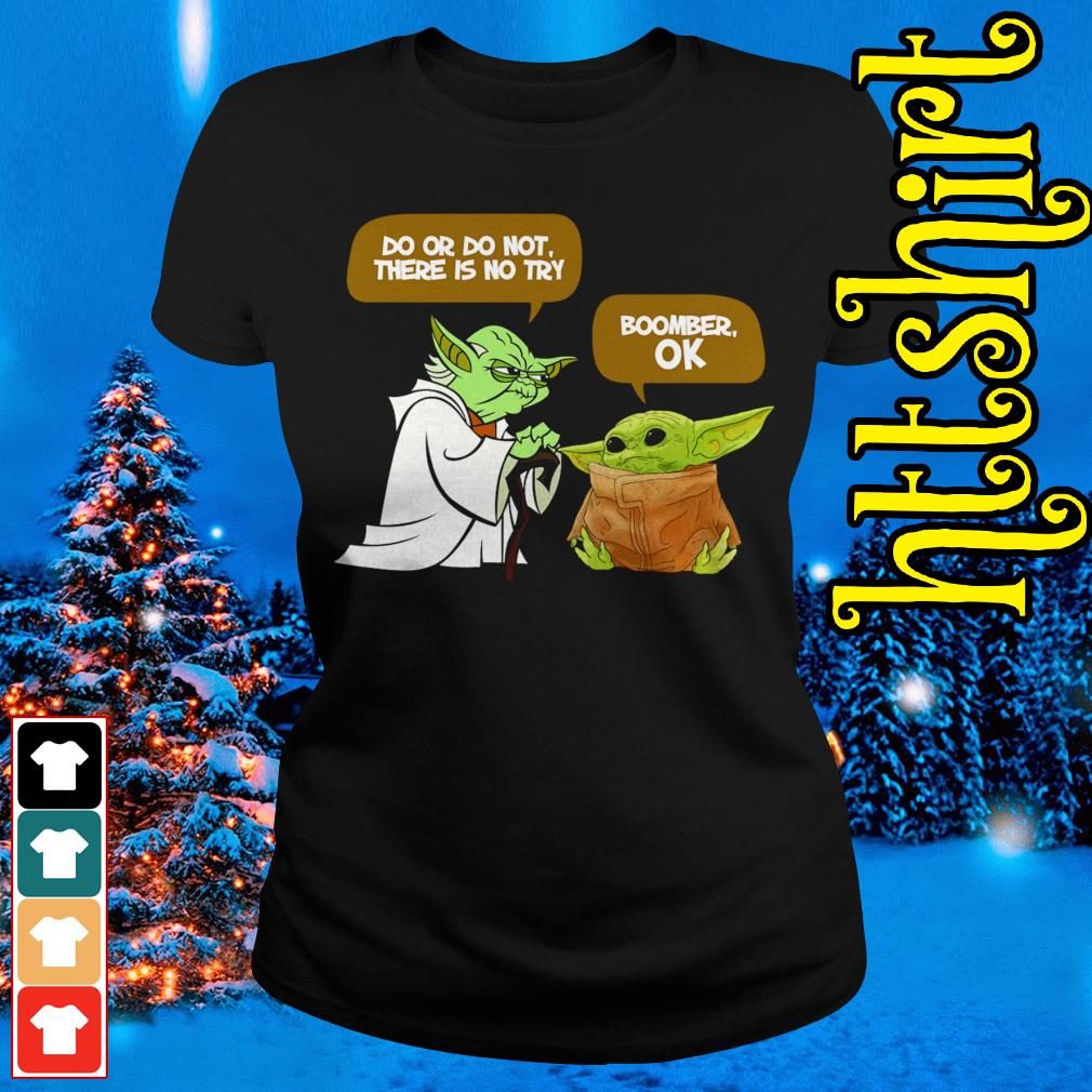 Master Yoda Do or do not there is no try Baby Yoda Boomer OK Ladies tee