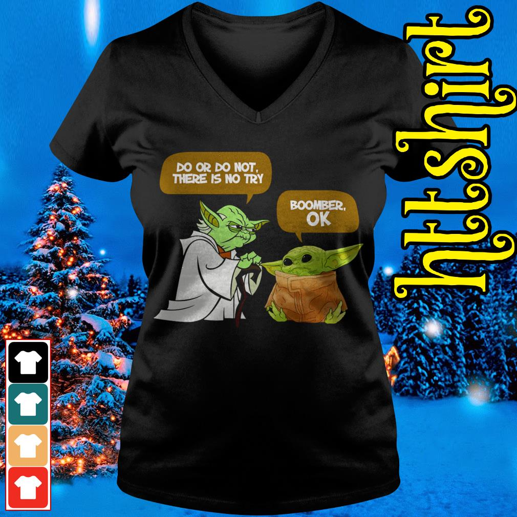 Master Yoda Do or do not there is no try Baby Yoda Boomer OK V-neck t-shirt