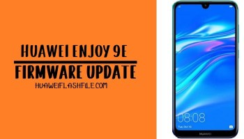 How to Flash Huawei Enjoy 9e Stock Firmware-Huawei Firmware